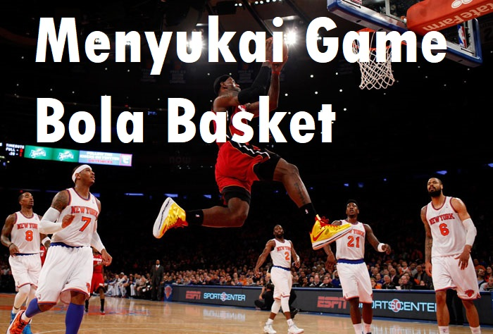 Menyukai Game Bola Basket