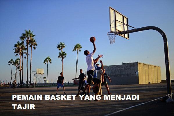 Atlet Basket Amatir Yang Menjadi Tajir